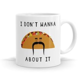 I Don't Wanna Taco About It Mug