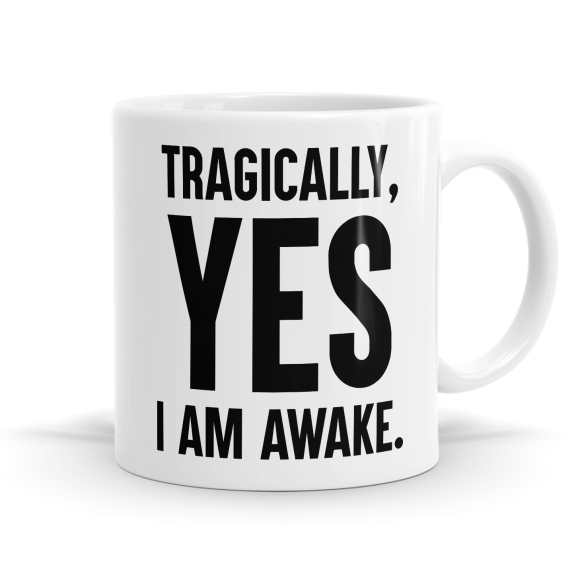 Tragically I Am Awake Mug