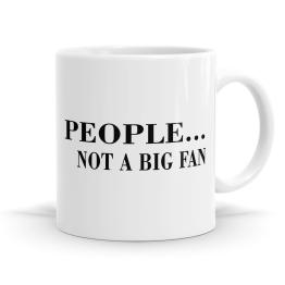 People Not a Big Fan Mug