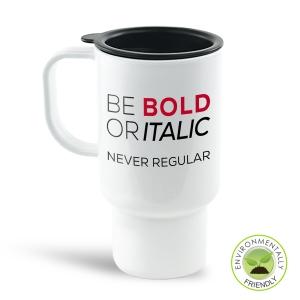 Be Bold or Itallic Travel Mug
