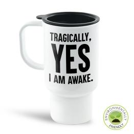 Tragically I Am Awake Travel Mug