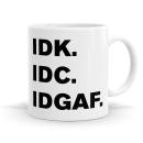 IDK IDC Mug