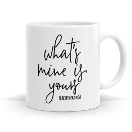 What's Mine Is Yours Mug