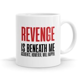 Revenge Is Beneath Me Mug