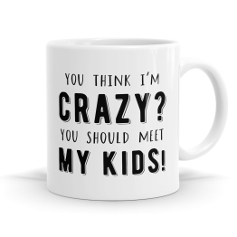 You Think I'm Crazy Mug
