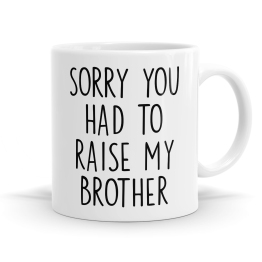 You Had To Raise My Brother Mug