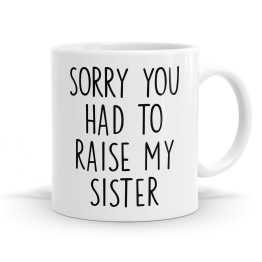 You Had To Raise My Sister Mug