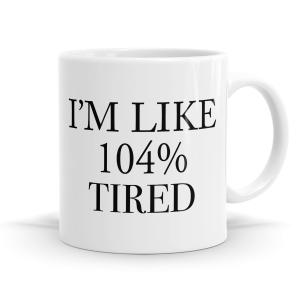 104% Tired Mug