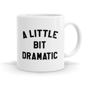 A Little Dramatic Mug