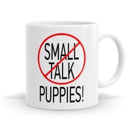 No Small Talk Puppies Mug