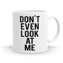 Don't Look At Me Mug