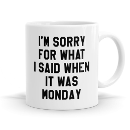 I'm Sorry Monday Mug