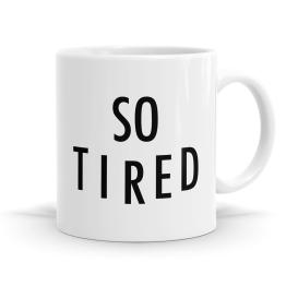 So Tired Mug