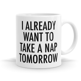 Take A Nap Tomorrow Mug