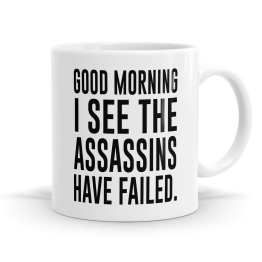 The Assassins Have Failed Mug