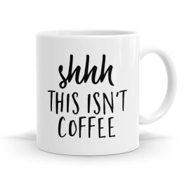 Shhh This Isn't Coffee Mug